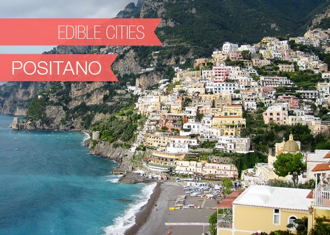 {Edible Citites} Positano, with Eleonora Baldwin of Aglio, Olio e Peperoncino / FoodNouveau.com