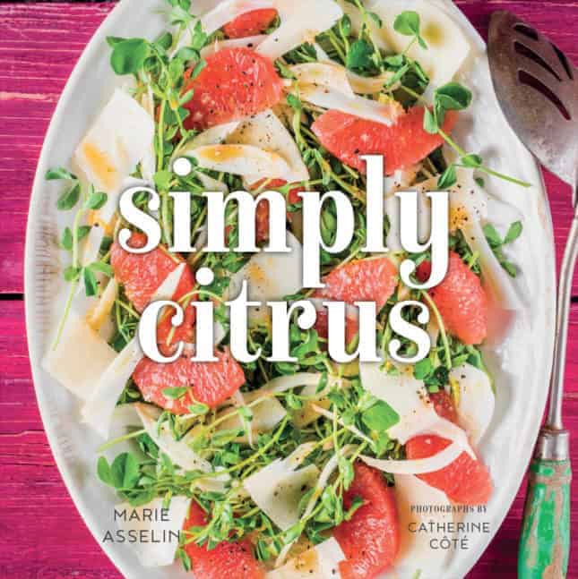 Simply Citrus: A zesty cookbook with sweet and savory recipes to delight all citrus lovers, by Marie Asselin, award-winning author of culinary blog FoodNouveau.com